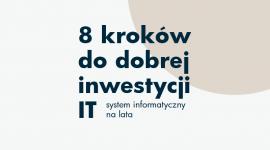 8 kroków do dobrej inwestycji w IT, czyli system informatyczny na lata